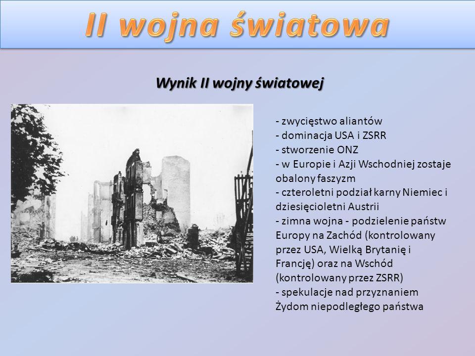 Wynik II wojny światowej - zwycięstwo aliantów - dominacja USA i ZSRR - stworzenie ONZ - w Europie i Azji Wschodniej zostaje obalony faszyzm - czterol