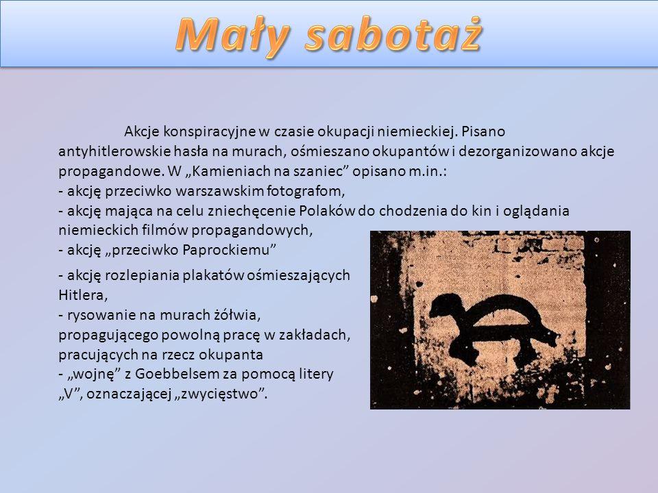 Akcje konspiracyjne w czasie okupacji niemieckiej. Pisano antyhitlerowskie hasła na murach, ośmieszano okupantów i dezorganizowano akcje propagandowe.