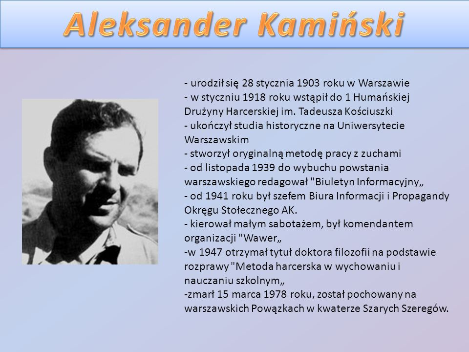 - urodził się 28 stycznia 1903 roku w Warszawie - w styczniu 1918 roku wstąpił do 1 Humańskiej Drużyny Harcerskiej im. Tadeusza Kościuszki - ukończył