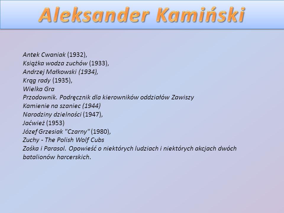 Antek Cwaniak (1932), Książka wodza zuchów (1933), Andrzej Małkowski (1934), Krąg rady (1935), Wielka Gra Przodownik. Podręcznik dla kierowników oddzi