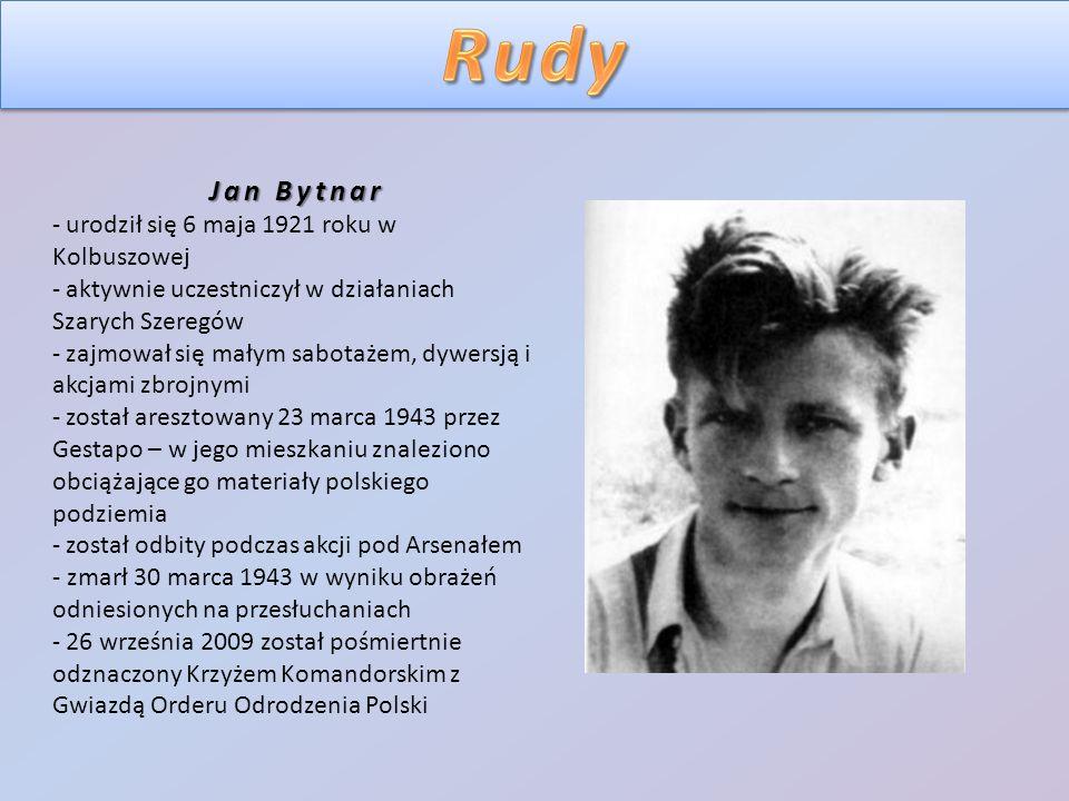 Jan Bytnar Jan Bytnar - urodził się 6 maja 1921 roku w Kolbuszowej - aktywnie uczestniczył w działaniach Szarych Szeregów - zajmował się małym sabotażem, dywersją i akcjami zbrojnymi - został aresztowany 23 marca 1943 przez Gestapo – w jego mieszkaniu znaleziono obciążające go materiały polskiego podziemia - został odbity podczas akcji pod Arsenałem - zmarł 30 marca 1943 w wyniku obrażeń odniesionych na przesłuchaniach - 26 września 2009 został pośmiertnie odznaczony Krzyżem Komandorskim z Gwiazdą Orderu Odrodzenia Polski