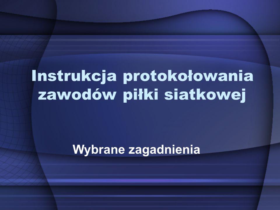 Instrukcja protokołowania zawodów piłki siatkowej Wybrane zagadnienia