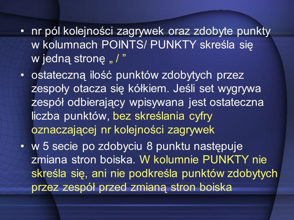"""nr pól kolejności zagrywek oraz zdobyte punkty w kolumnach POINTS/ PUNKTY skreśla się w jedną stronę """" / ostateczną ilość punktów zdobytych przez zespoły otacza się kółkiem."""