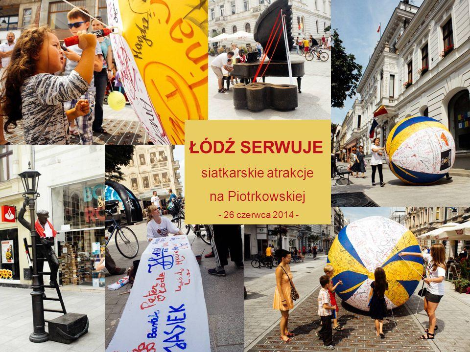 10 ŁÓDŹ SERWUJE siatkarskie atrakcje na Piotrkowskiej - 26 czerwca 2014 -