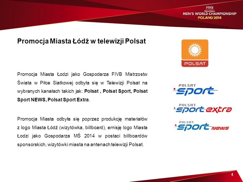 5 WARTOŚĆ MEDIALNA ŁODZI jako Gospodarza FIVB Mistrzostw Świata w Piłce Siatkowej w latach 2011– 2014 wyniosła 22 mln 479 tys.