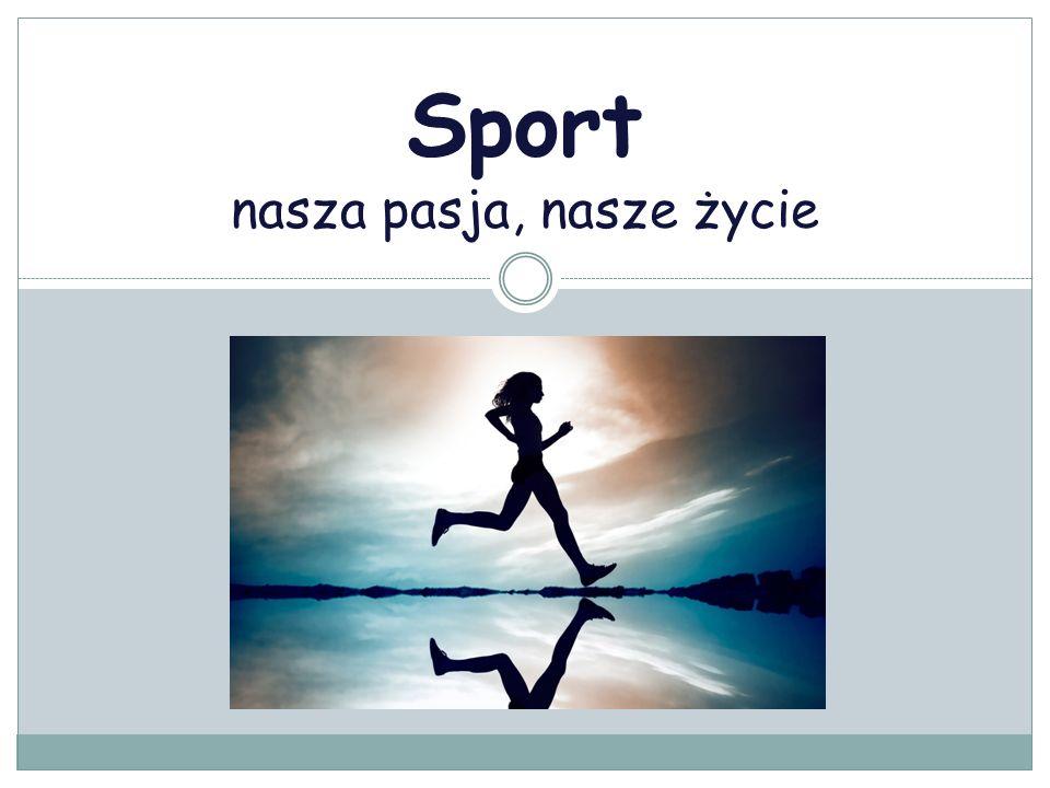 Sport nasza pasja, nasze życie