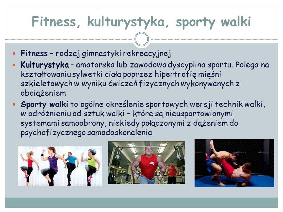 Fitness, kulturystyka, sporty walki Fitness – rodzaj gimnastyki rekreacyjnej Kulturystyka – amatorska lub zawodowa dyscyplina sportu.