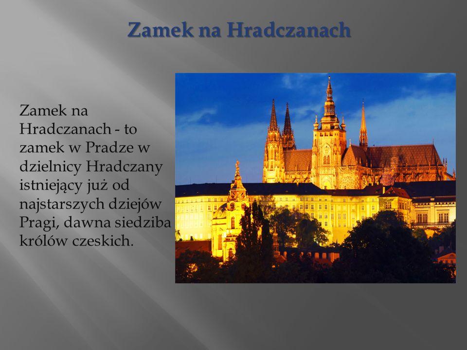 Zamek na Hradczanach - to zamek w Pradze w dzielnicy Hradczany istniejący już od najstarszych dziejów Pragi, dawna siedziba królów czeskich.