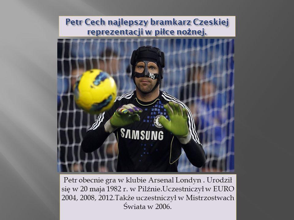 Petr Cech najlepszy bramkarz Czeskiej reprezentacji w pi ł ce no ż nej.