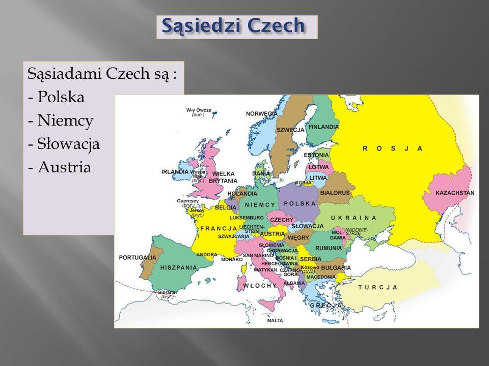 S ą siedzi Czech Sąsiadami Czech są : - Polska - Niemcy - Słowacja - Austria