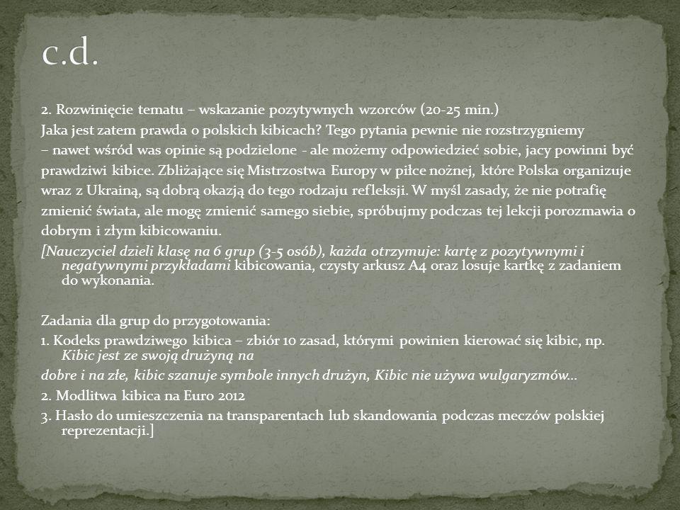2. Rozwinięcie tematu – wskazanie pozytywnych wzorców (20-25 min.) Jaka jest zatem prawda o polskich kibicach? Tego pytania pewnie nie rozstrzygniemy