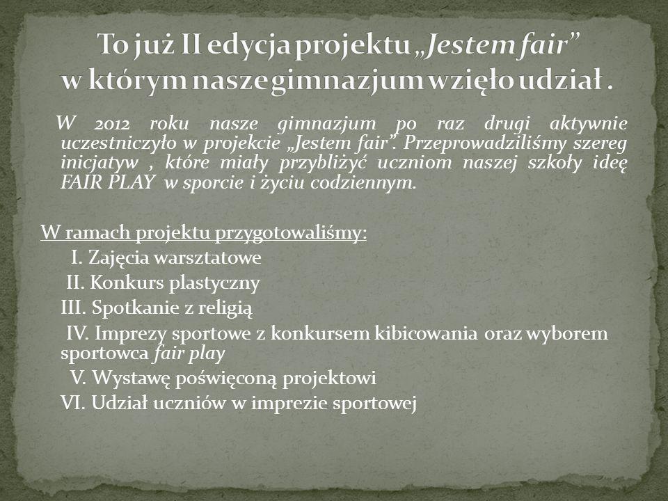 """W 2012 roku nasze gimnazjum po raz drugi aktywnie uczestniczyło w projekcie """"Jestem fair ."""
