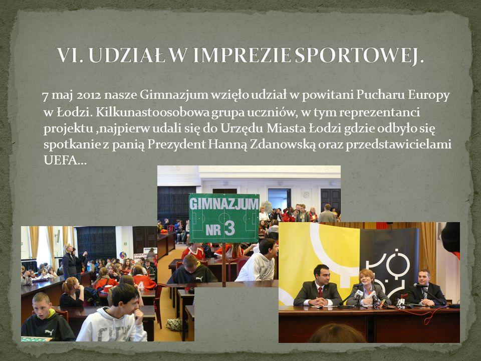 7 maj 2012 nasze Gimnazjum wzięło udział w powitani Pucharu Europy w Łodzi.