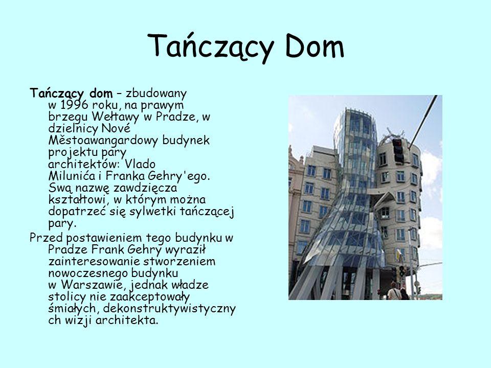 Tańczący Dom Tańczący dom – zbudowany w 1996 roku, na prawym brzegu Wełtawy w Pradze, w dzielnicy Nové Městoawangardowy budynek projektu pary architektów: Vlado Milunića i Franka Gehry ego.
