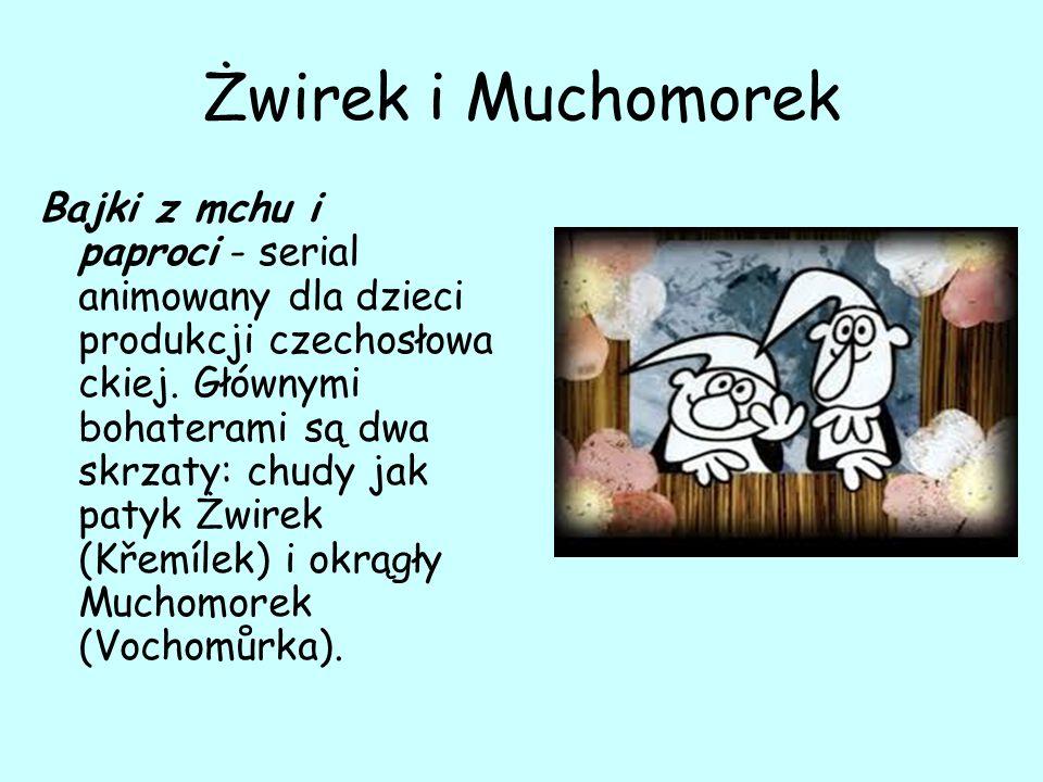 Żwirek i Muchomorek Bajki z mchu i paproci - serial animowany dla dzieci produkcji czechosłowa ckiej.