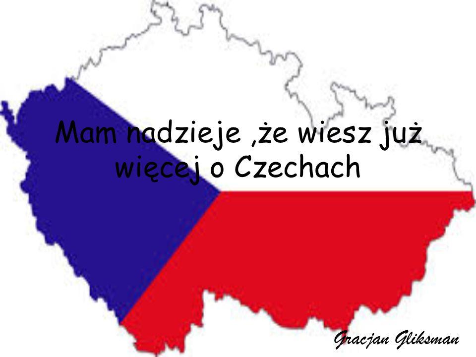 Mam nadzieje,że wiesz już więcej o Czechach Gracjan Gliksman