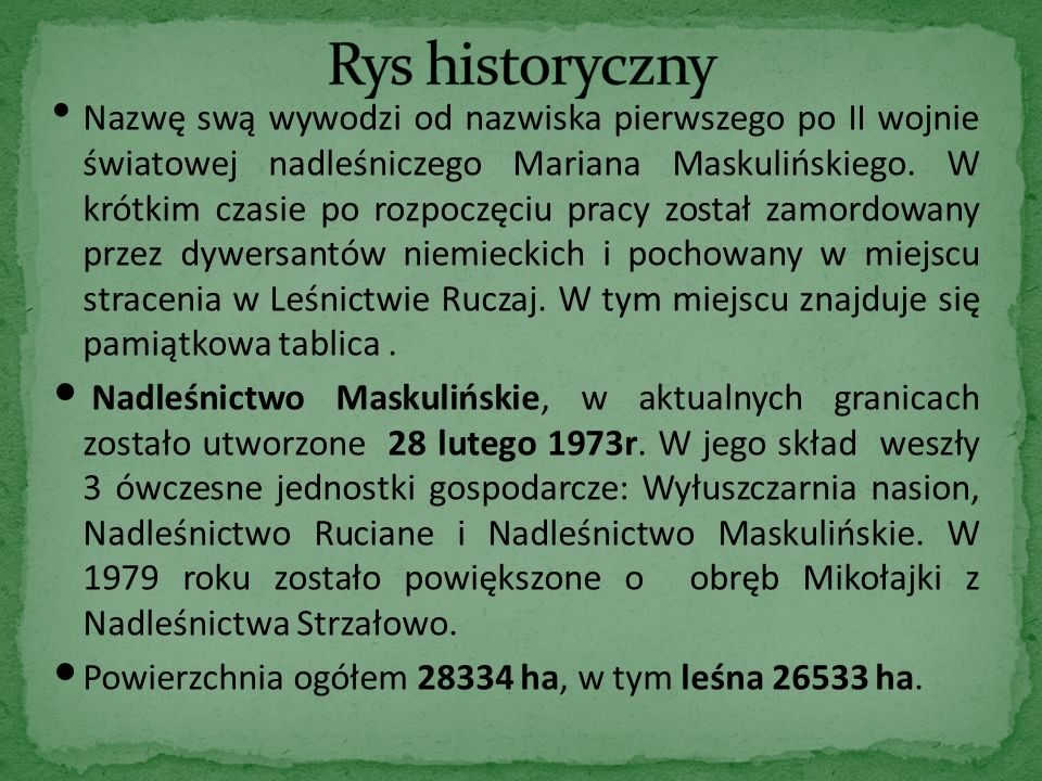 Stanowią część jednego z największych kompleksów leśnych Polski - Puszczy Piskiej.