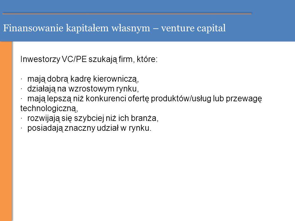 Finansowanie kapitałem własnym – venture capital Inwestorzy VC/PE szukają firm, które: · mają dobrą kadrę kierowniczą, · działają na wzrostowym rynku,