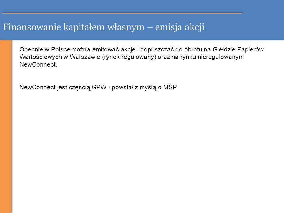 Finansowanie kapitałem własnym – emisja akcji Obecnie w Polsce można emitować akcje i dopuszczać do obrotu na Giełdzie Papierów Wartościowych w Warsza