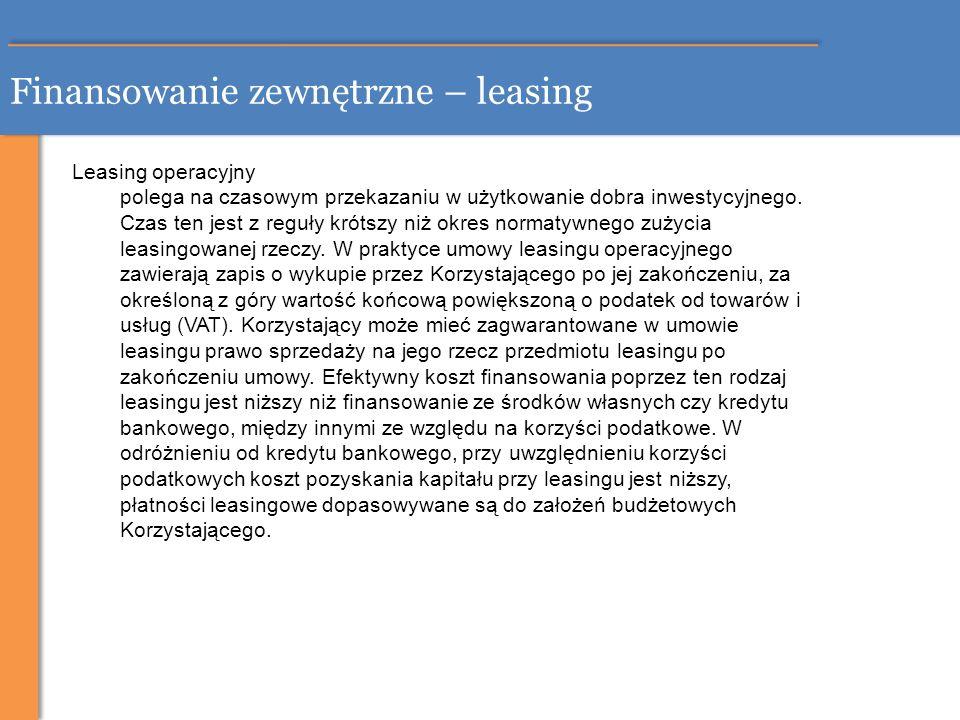 Finansowanie zewnętrzne – leasing Leasing operacyjny polega na czasowym przekazaniu w użytkowanie dobra inwestycyjnego. Czas ten jest z reguły krótszy