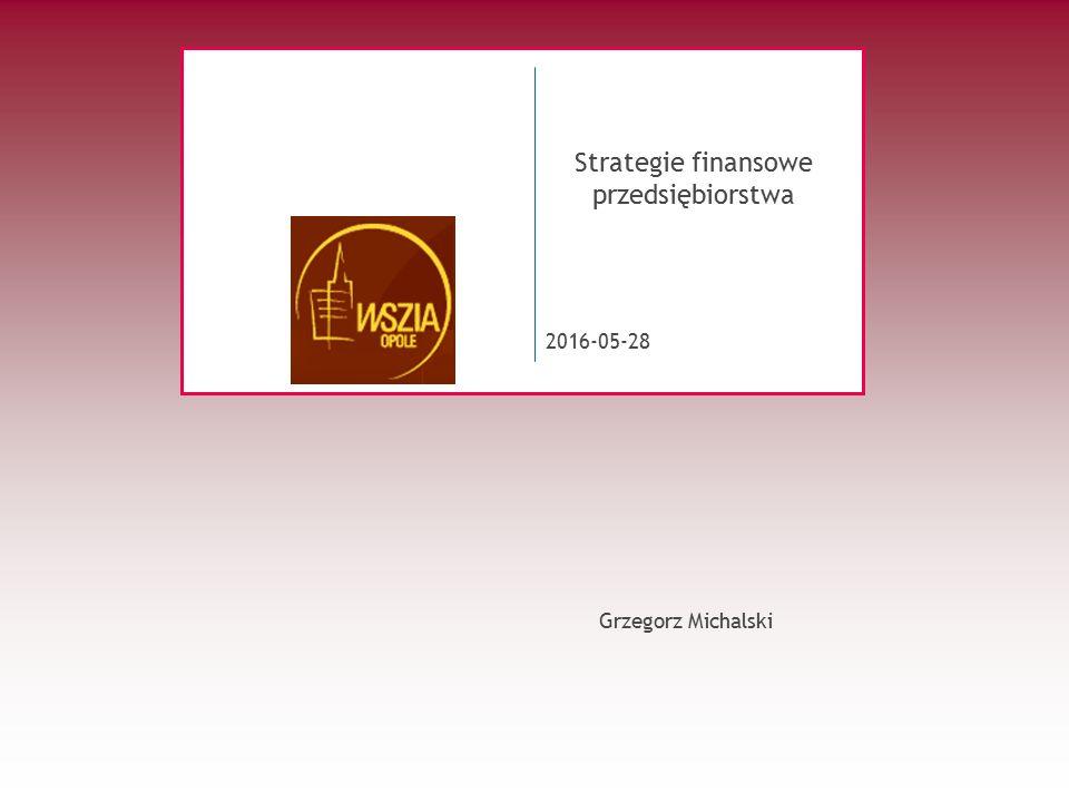 2016-05-28 Strategie finansowe przedsiębiorstwa Grzegorz Michalski