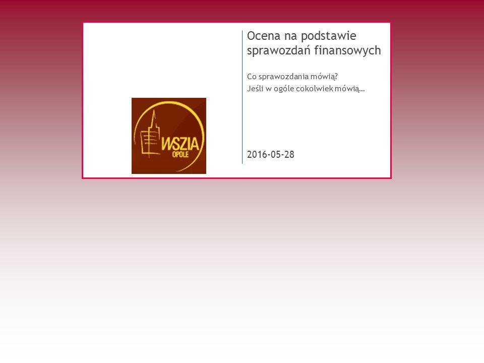 2016-05-28 Ocena na podstawie sprawozdań finansowych Co sprawozdania mówią.