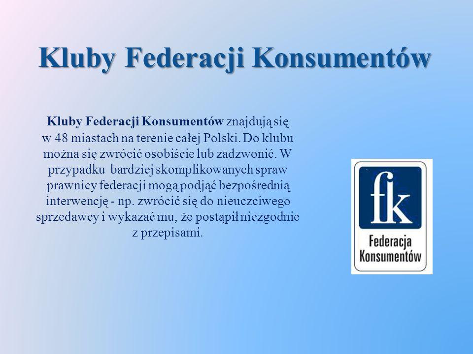 Kluby Federacji Konsumentów Kluby Federacji Konsumentów znajdują się w 48 miastach na terenie całej Polski.