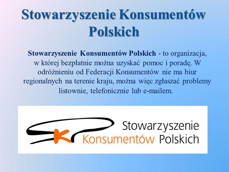 Stowarzyszenie Konsumentów Polskich Stowarzyszenie Konsumentów Polskich - to organizacja, w której bezpłatnie można uzyskać pomoc i poradę.