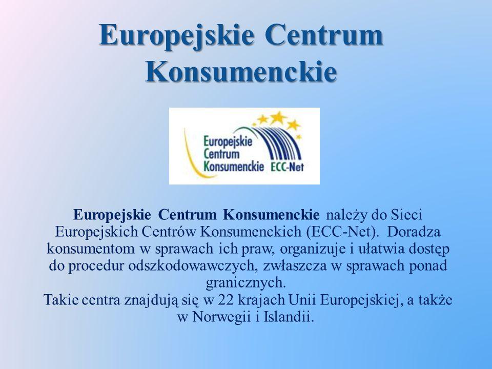 Europejskie Centrum Konsumenckie Europejskie Centrum Konsumenckie należy do Sieci Europejskich Centrów Konsumenckich (ECC-Net).