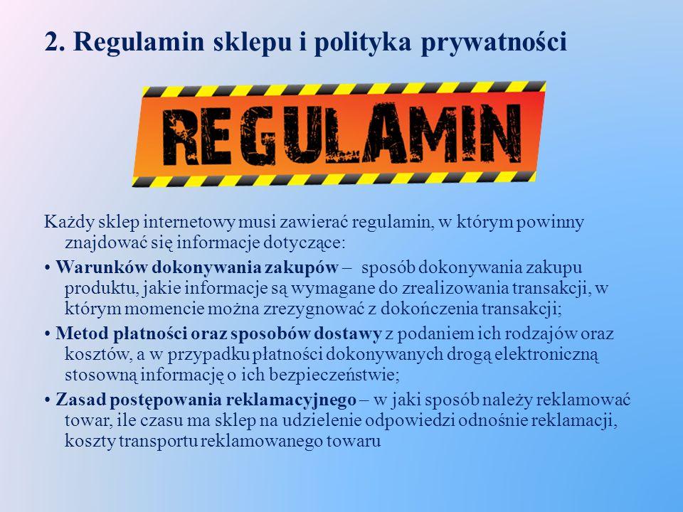 2. Regulamin sklepu i polityka prywatności Każdy sklep internetowy musi zawierać regulamin, w którym powinny znajdować się informacje dotyczące: Warun