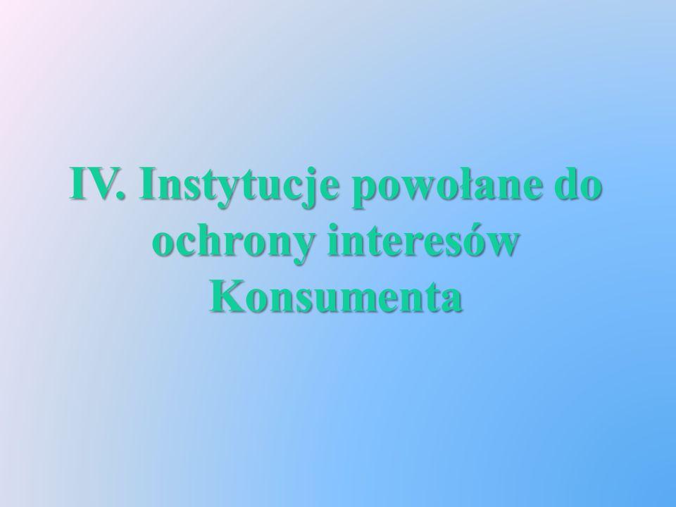 IV. Instytucje powołane do ochrony interesów Konsumenta