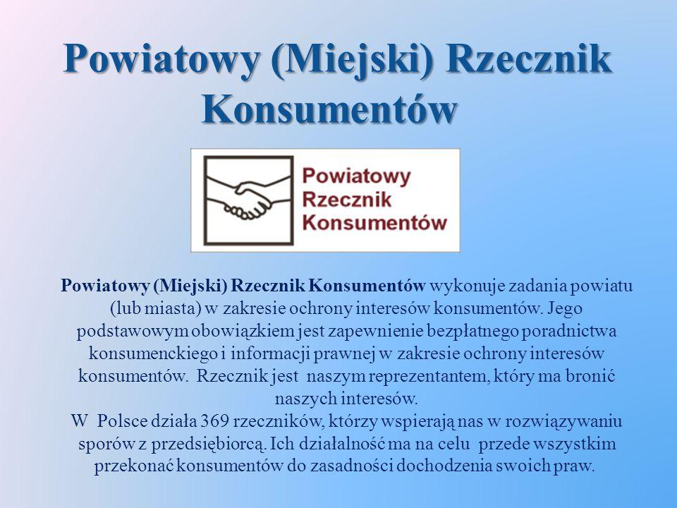 Powiatowy (Miejski) Rzecznik Konsumentów Powiatowy (Miejski) Rzecznik Konsumentów Powiatowy (Miejski) Rzecznik Konsumentów wykonuje zadania powiatu (lub miasta) w zakresie ochrony interesów konsumentów.