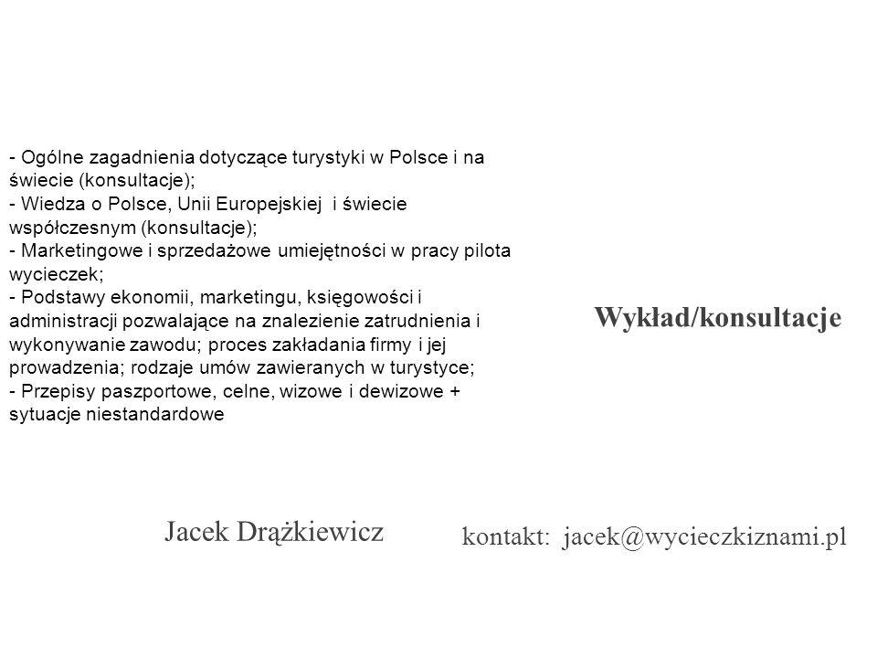 - Ogólne zagadnienia dotyczące turystyki w Polsce i na świecie (konsultacje); - Wiedza o Polsce, Unii Europejskiej i świecie współczesnym (konsultacje