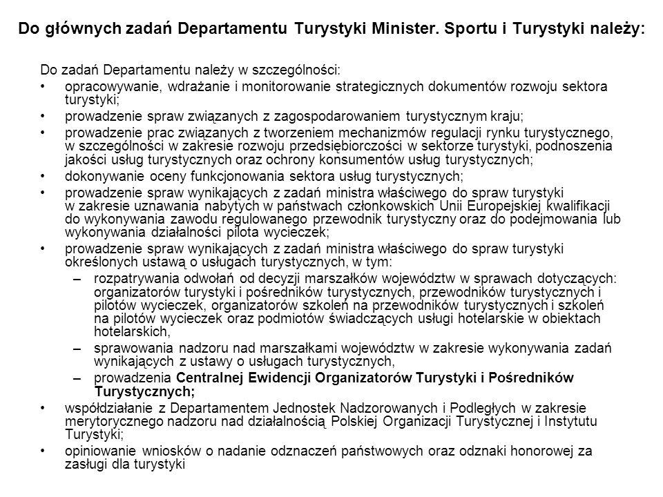 Do głównych zadań Departamentu Turystyki Minister. Sportu i Turystyki należy: Do zadań Departamentu należy w szczególności: opracowywanie, wdrażanie i