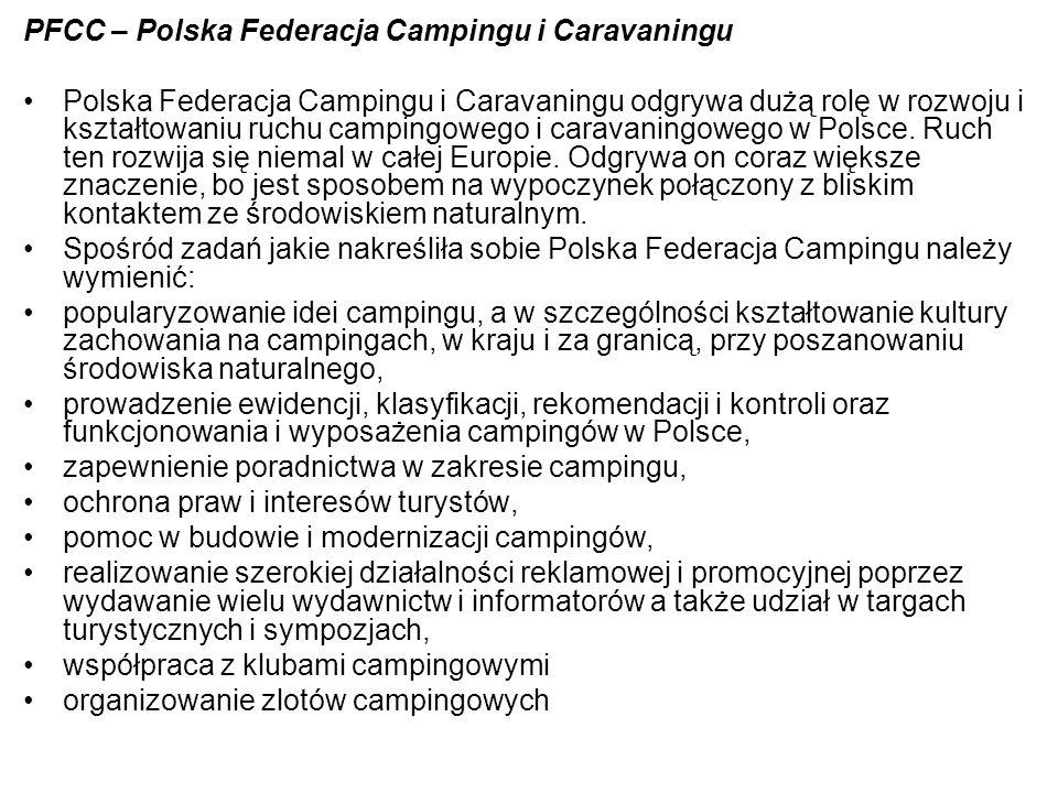 PFCC – Polska Federacja Campingu i Caravaningu Polska Federacja Campingu i Caravaningu odgrywa dużą rolę w rozwoju i kształtowaniu ruchu campingowego