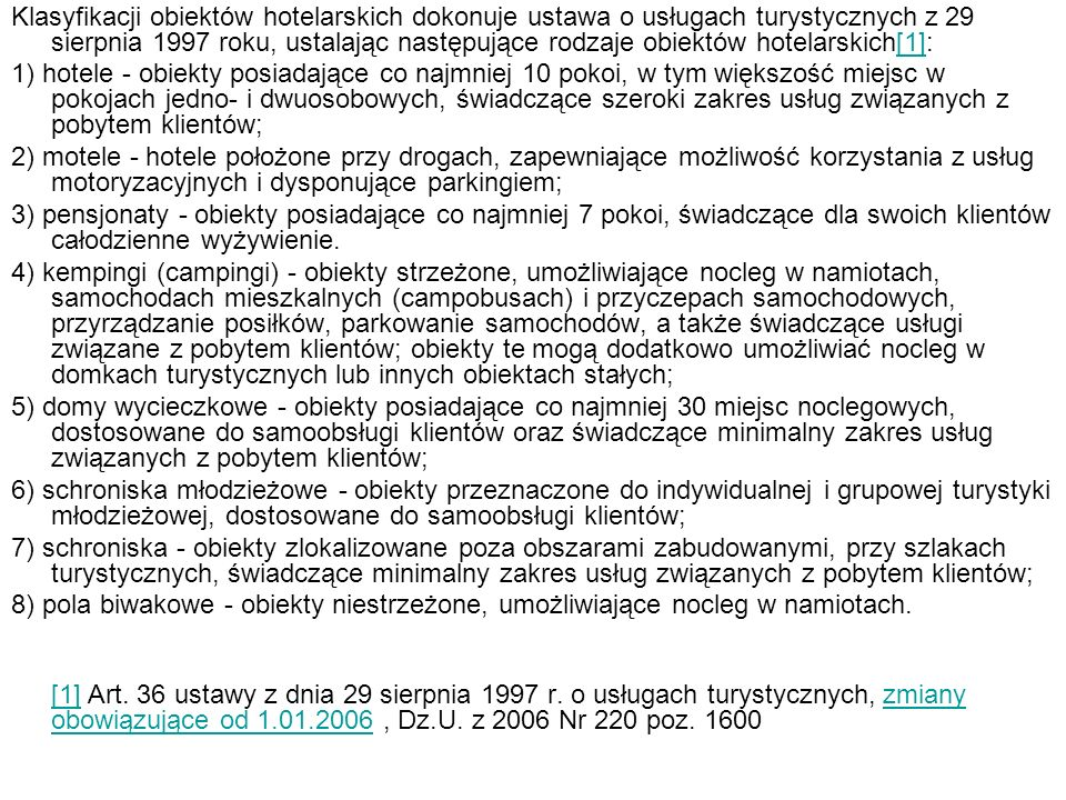Klasyfikacji obiektów hotelarskich dokonuje ustawa o usługach turystycznych z 29 sierpnia 1997 roku, ustalając następujące rodzaje obiektów hotelarski