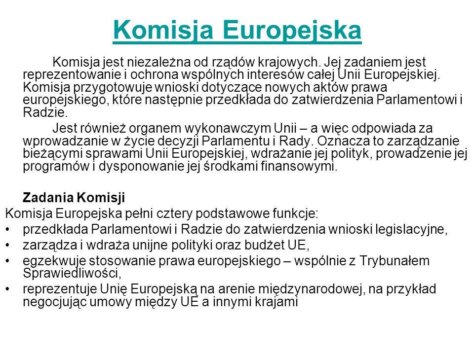 Komisja Europejska Komisja jest niezależna od rządów krajowych. Jej zadaniem jest reprezentowanie i ochrona wspólnych interesów całej Unii Europejskie