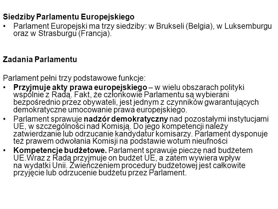 Siedziby Parlamentu Europejskiego Parlament Europejski ma trzy siedziby: w Brukseli (Belgia), w Luksemburgu oraz w Strasburgu (Francja). Zadania Parla