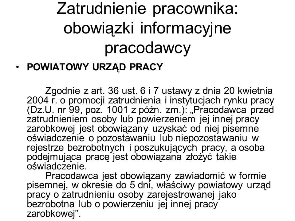 Zatrudnienie pracownika: obowiązki informacyjne pracodawcy POWIATOWY URZĄD PRACY Zgodnie z art. 36 ust. 6 i 7 ustawy z dnia 20 kwietnia 2004 r. o prom