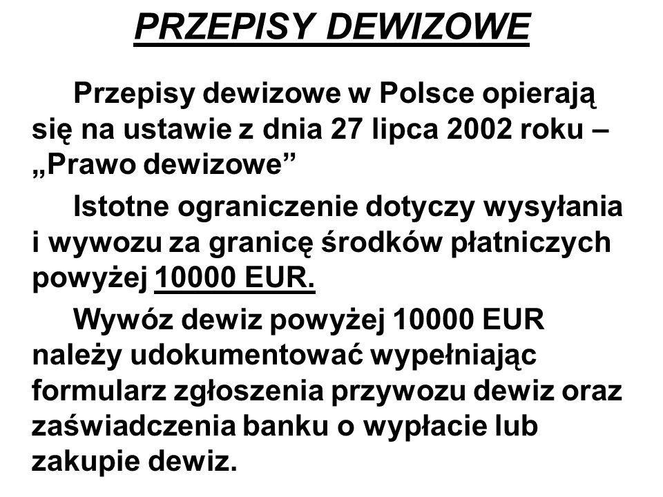 """PRZEPISY DEWIZOWE Przepisy dewizowe w Polsce opierają się na ustawie z dnia 27 lipca 2002 roku – """"Prawo dewizowe"""" Istotne ograniczenie dotyczy wysyłan"""