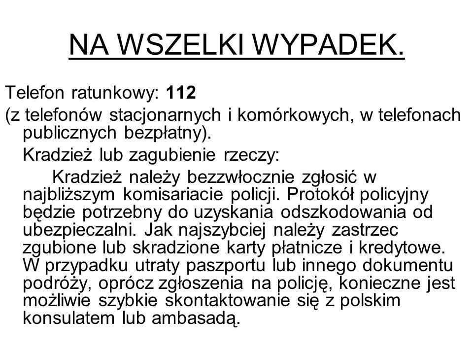 NA WSZELKI WYPADEK. Telefon ratunkowy: 112 (z telefonów stacjonarnych i komórkowych, w telefonach publicznych bezpłatny). Kradzież lub zagubienie rzec