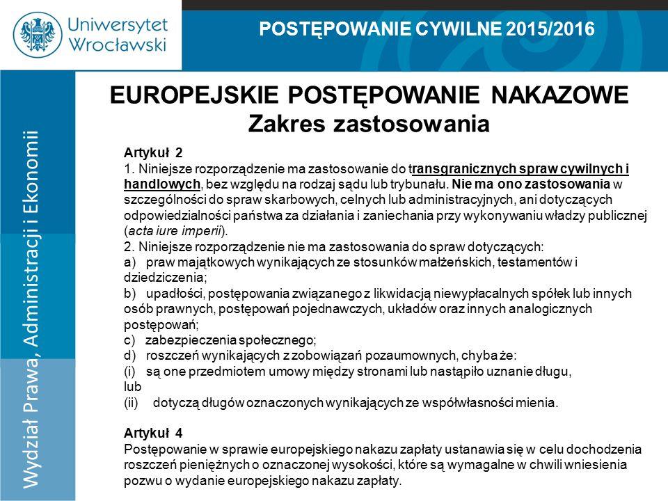 POSTĘPOWANIE CYWILNE 2015/2016 Wydział Prawa, Administracji i Ekonomii EUROPEJSKIE POSTĘPOWANIE NAKAZOWE Zakres zastosowania Artykuł 2 1.