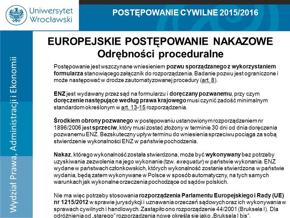 POSTĘPOWANIE CYWILNE 2015/2016 Wydział Prawa, Administracji i Ekonomii EUROPEJSKIE POSTĘPOWANIE NAKAZOWE Odrębności proceduralne Postępowanie jest wszczynane wniesieniem pozwu sporządzanego z wykorzystaniem formularza stanowiącego załącznik do rozporządzenia.