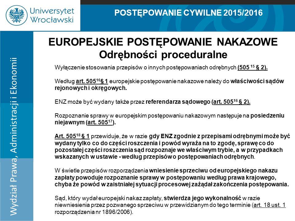 POSTĘPOWANIE CYWILNE 2015/2016 Wydział Prawa, Administracji i Ekonomii EUROPEJSKIE POSTĘPOWANIE NAKAZOWE Odrębności proceduralne Wyłączenie stosowania przepisów o innych postępowaniach odrębnych (505 15 § 2).