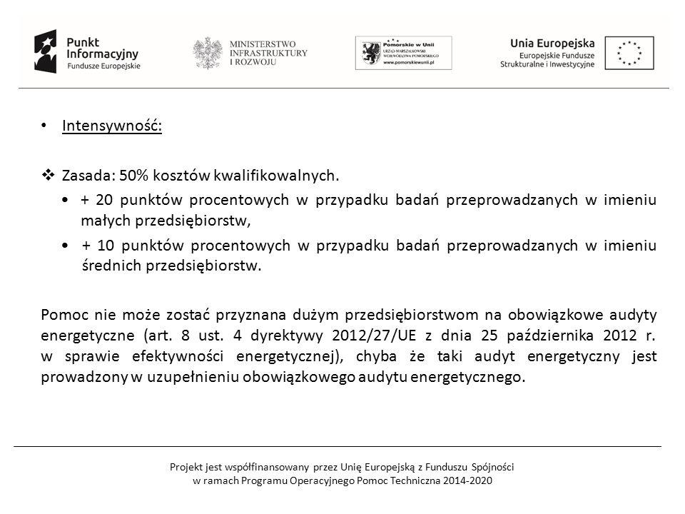 Projekt jest współfinansowany przez Unię Europejską z Funduszu Spójności w ramach Programu Operacyjnego Pomoc Techniczna 2014-2020 Intensywność:  Zasada: 50% kosztów kwalifikowalnych.