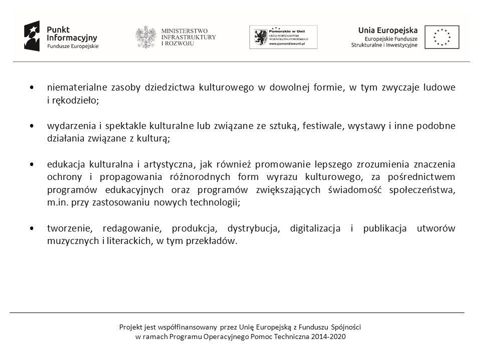 Projekt jest współfinansowany przez Unię Europejską z Funduszu Spójności w ramach Programu Operacyjnego Pomoc Techniczna 2014-2020 niematerialne zasoby dziedzictwa kulturowego w dowolnej formie, w tym zwyczaje ludowe i rękodzieło; wydarzenia i spektakle kulturalne lub związane ze sztuką, festiwale, wystawy i inne podobne działania związane z kulturą; edukacja kulturalna i artystyczna, jak również promowanie lepszego zrozumienia znaczenia ochrony i propagowania różnorodnych form wyrazu kulturowego, za pośrednictwem programów edukacyjnych oraz programów zwiększających świadomość społeczeństwa, m.in.