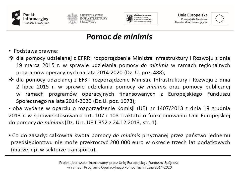 Projekt jest współfinansowany przez Unię Europejską z Funduszu Spójności w ramach Programu Operacyjnego Pomoc Techniczna 2014-2020 Pomoc de minimis Podstawa prawna:  dla pomocy udzielanej z EFRR: rozporządzenie Ministra Infrastruktury i Rozwoju z dnia 19 marca 2015 r.
