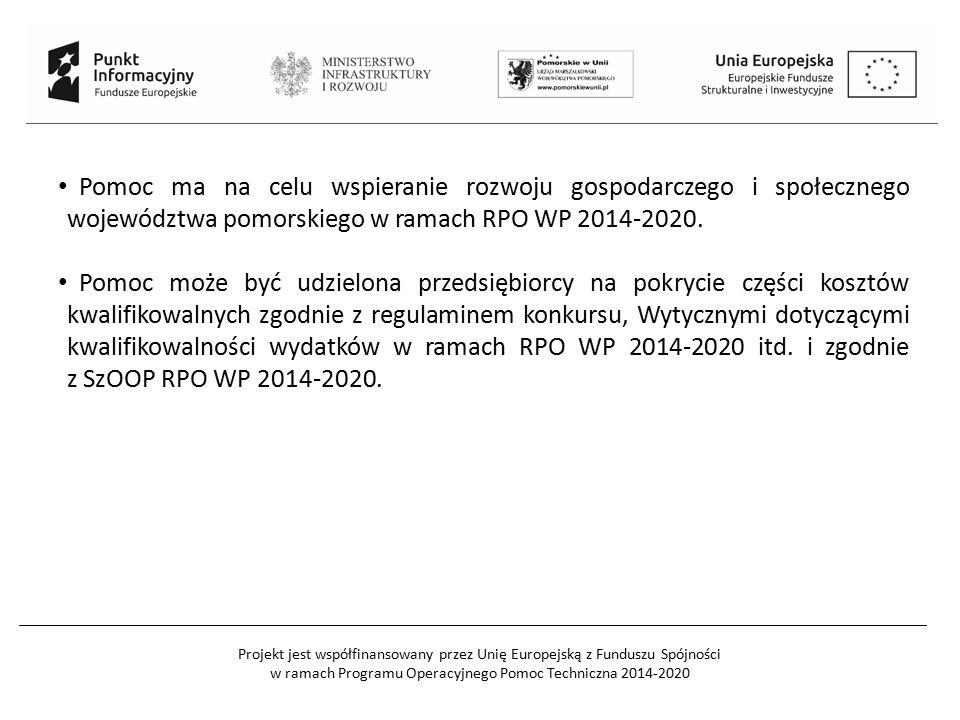 Projekt jest współfinansowany przez Unię Europejską z Funduszu Spójności w ramach Programu Operacyjnego Pomoc Techniczna 2014-2020 Pomoc ma na celu wspieranie rozwoju gospodarczego i społecznego województwa pomorskiego w ramach RPO WP 2014-2020.