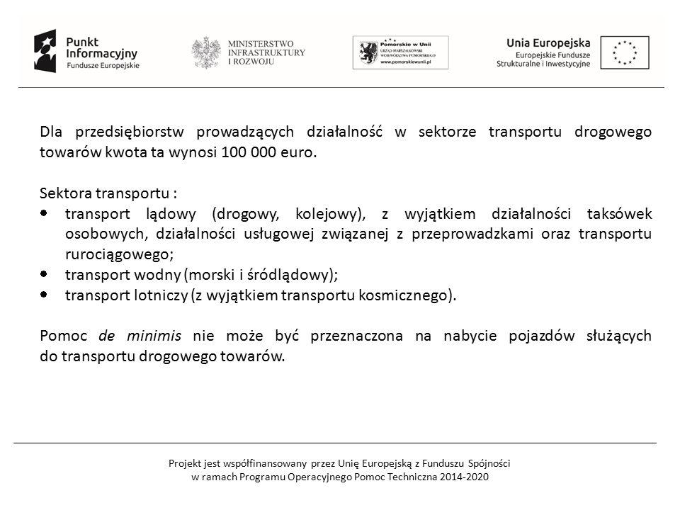 Projekt jest współfinansowany przez Unię Europejską z Funduszu Spójności w ramach Programu Operacyjnego Pomoc Techniczna 2014-2020 Dla przedsiębiorstw prowadzących działalność w sektorze transportu drogowego towarów kwota ta wynosi 100 000 euro.