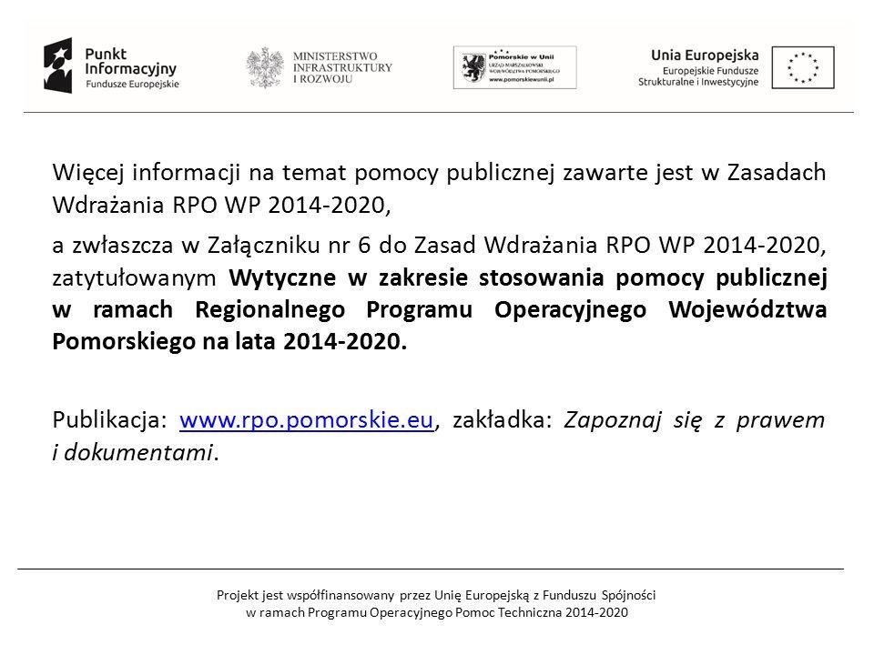 Projekt jest współfinansowany przez Unię Europejską z Funduszu Spójności w ramach Programu Operacyjnego Pomoc Techniczna 2014-2020 Więcej informacji na temat pomocy publicznej zawarte jest w Zasadach Wdrażania RPO WP 2014-2020, a zwłaszcza w Załączniku nr 6 do Zasad Wdrażania RPO WP 2014-2020, zatytułowanym Wytyczne w zakresie stosowania pomocy publicznej w ramach Regionalnego Programu Operacyjnego Województwa Pomorskiego na lata 2014-2020.